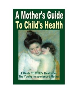 A Mother's Guide To Child's Health - E Book
